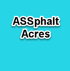 ASSphalt Acres